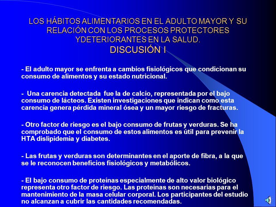 LOS HÁBITOS ALIMENTARIOS EN EL ADULTO MAYOR Y SU RELACIÓN CON LOS PROCESOS PROTECTORES YDETERIORANTES EN LA SALUD. DISCUSIÓN I