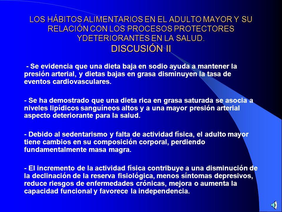 LOS HÁBITOS ALIMENTARIOS EN EL ADULTO MAYOR Y SU RELACIÓN CON LOS PROCESOS PROTECTORES YDETERIORANTES EN LA SALUD. DISCUSIÓN II