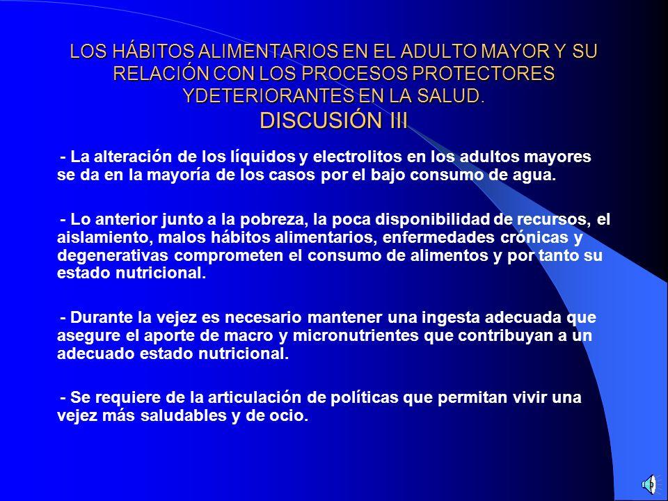 LOS HÁBITOS ALIMENTARIOS EN EL ADULTO MAYOR Y SU RELACIÓN CON LOS PROCESOS PROTECTORES YDETERIORANTES EN LA SALUD. DISCUSIÓN III