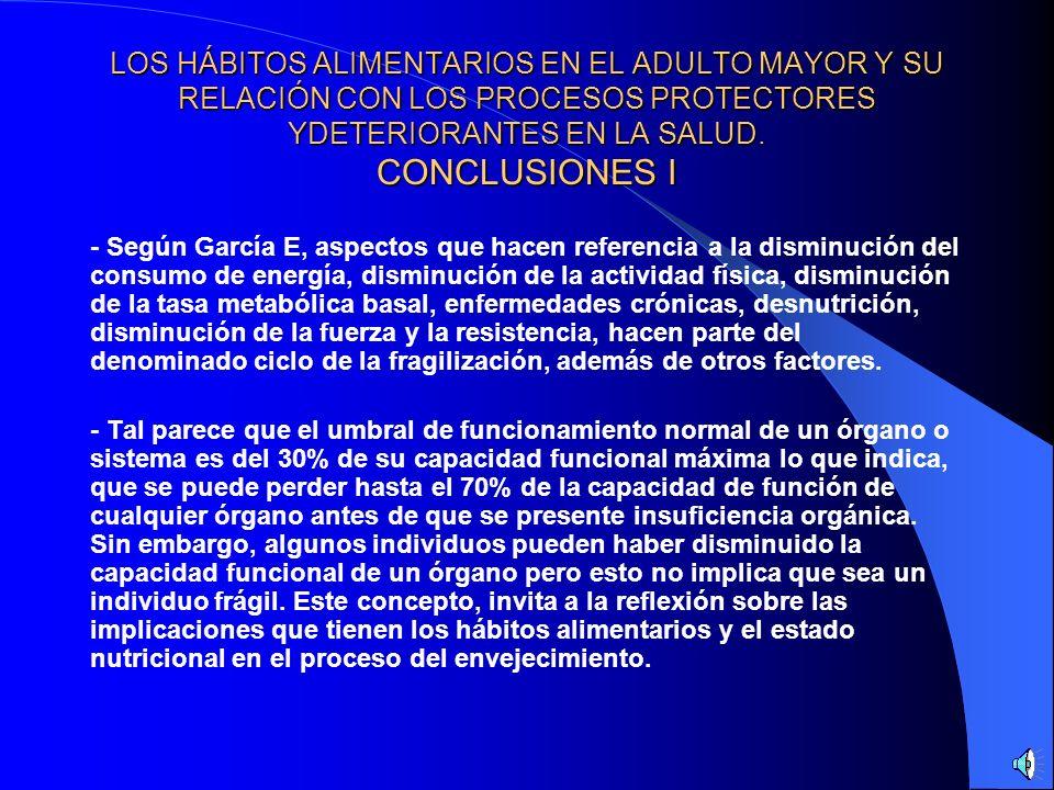LOS HÁBITOS ALIMENTARIOS EN EL ADULTO MAYOR Y SU RELACIÓN CON LOS PROCESOS PROTECTORES YDETERIORANTES EN LA SALUD. CONCLUSIONES I