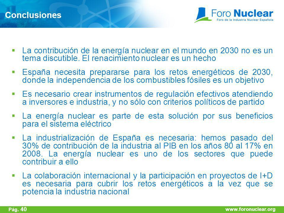 Conclusiones La contribución de la energía nuclear en el mundo en 2030 no es un tema discutible. El renacimiento nuclear es un hecho.