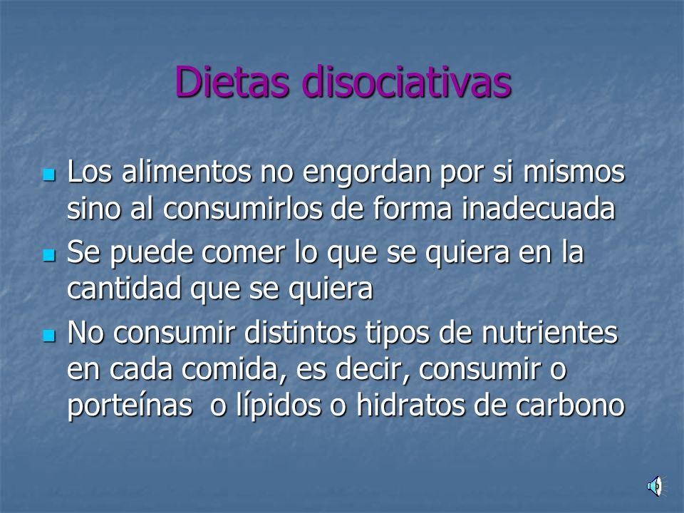 Dietas disociativas Los alimentos no engordan por si mismos sino al consumirlos de forma inadecuada.