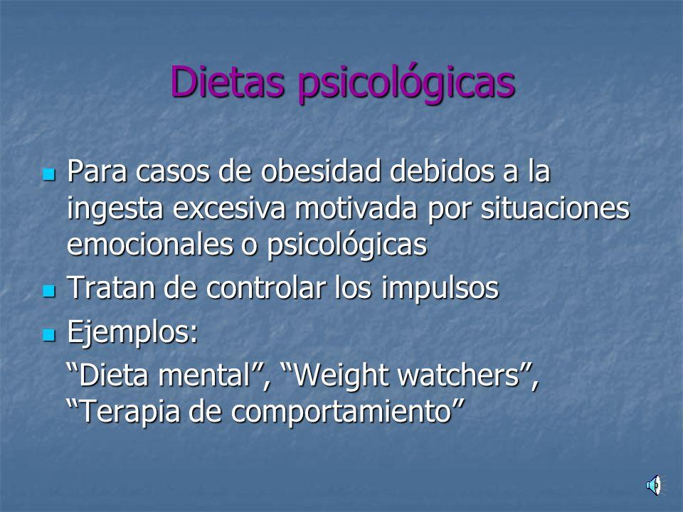 Dietas psicológicas Para casos de obesidad debidos a la ingesta excesiva motivada por situaciones emocionales o psicológicas.