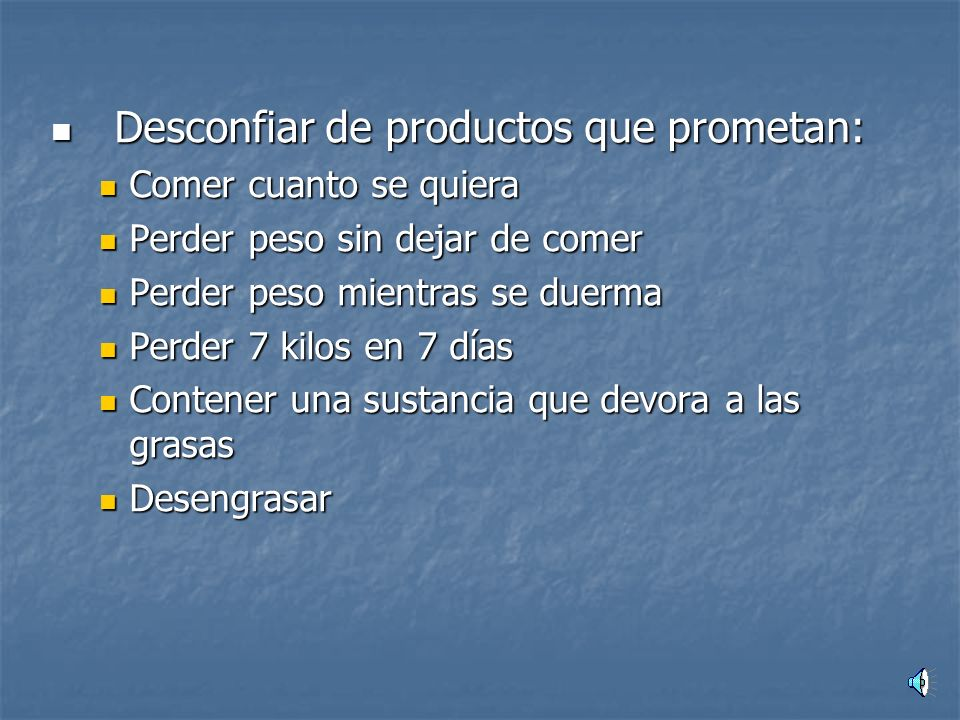 Desconfiar de productos que prometan: