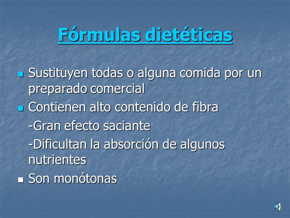 Fórmulas dietéticas Sustituyen todas o alguna comida por un preparado comercial. Contienen alto contenido de fibra.