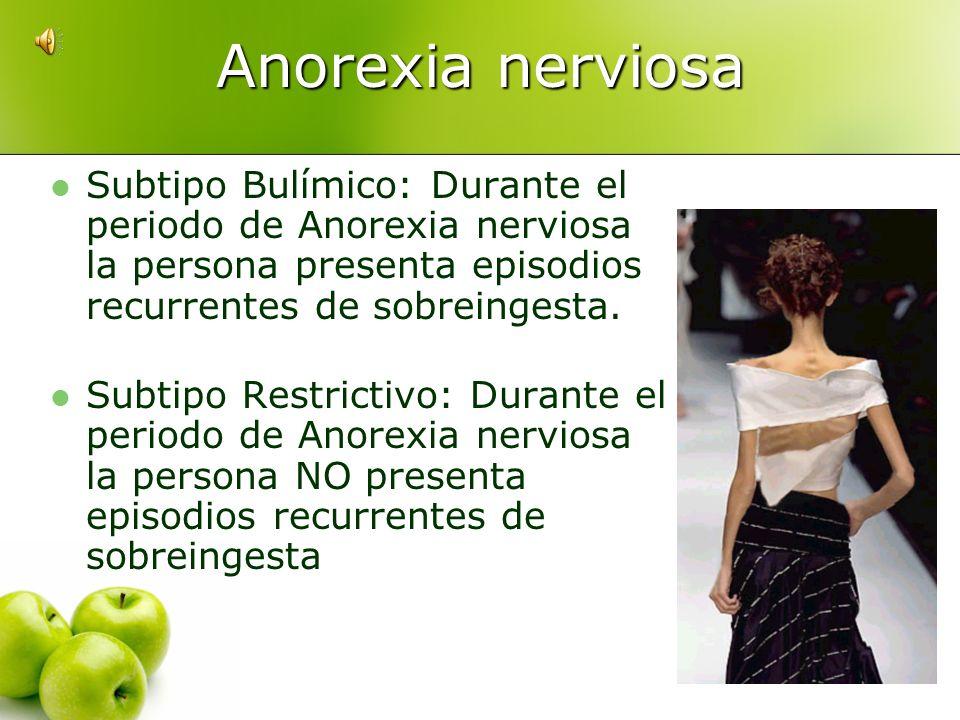 Anorexia nerviosaSubtipo Bulímico: Durante el periodo de Anorexia nerviosa la persona presenta episodios recurrentes de sobreingesta.