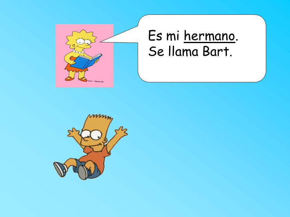 Es mi hermano. Se llama Bart.