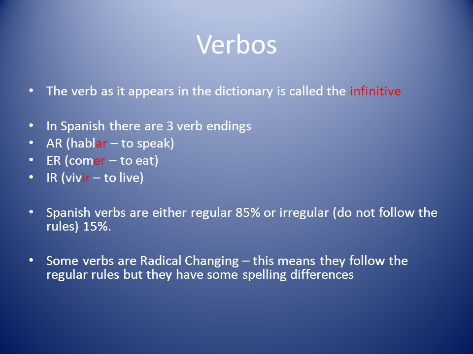 VerbosThe verb as it appears in the dictionary is called the infinitive. In Spanish there are 3 verb endings.