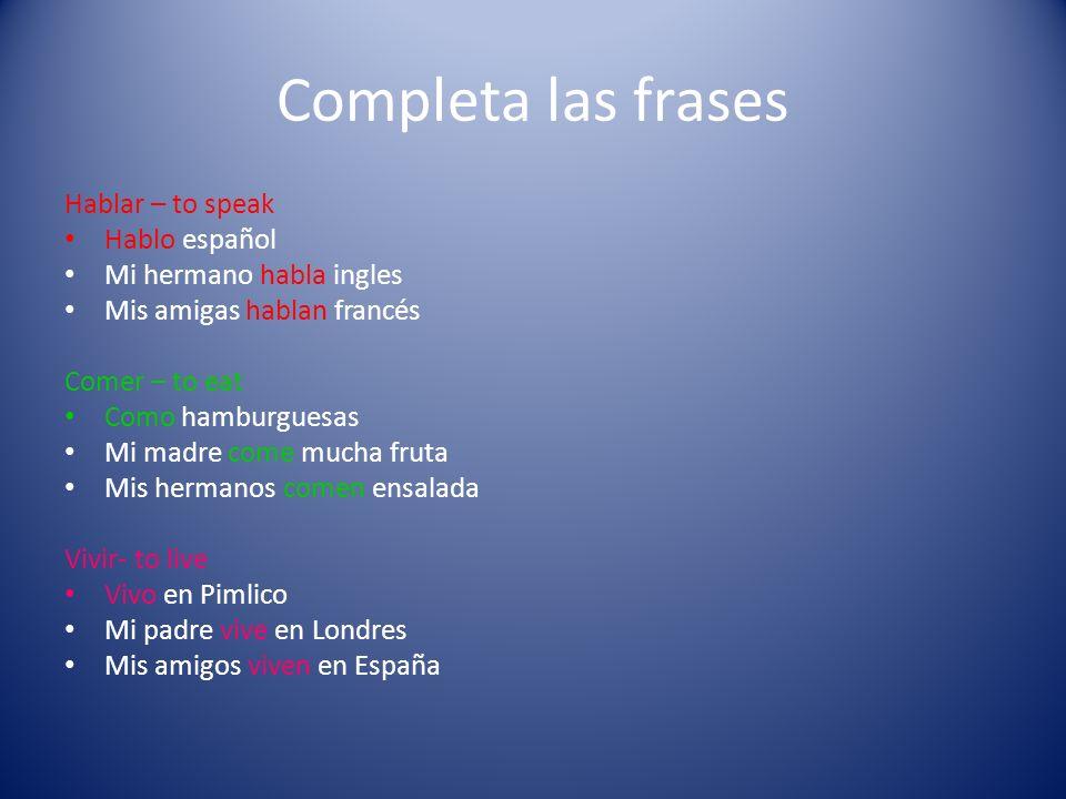 Completa las frases Hablar – to speak Hablo español