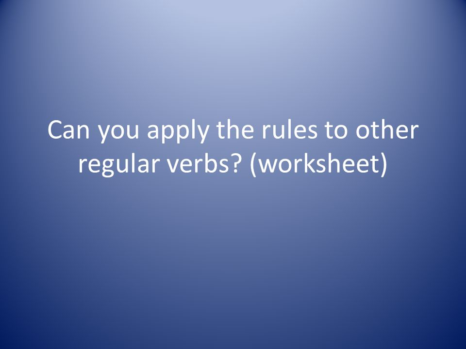 Can you apply the rules to other regular verbs (worksheet)