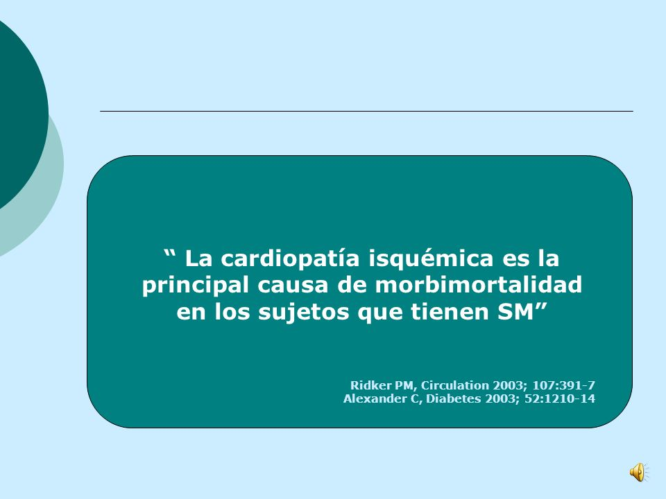 La cardiopatía isquémica es la principal causa de morbimortalidad en los sujetos que tienen SM
