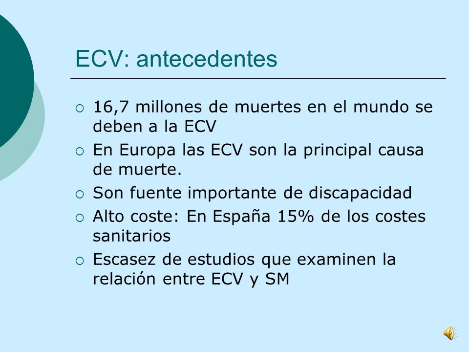 ECV: antecedentes 16,7 millones de muertes en el mundo se deben a la ECV. En Europa las ECV son la principal causa de muerte.