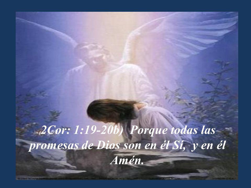 (2Cor: 1:19-20b) Porque todas las promesas de Dios son en él Sí, y en él Amén.