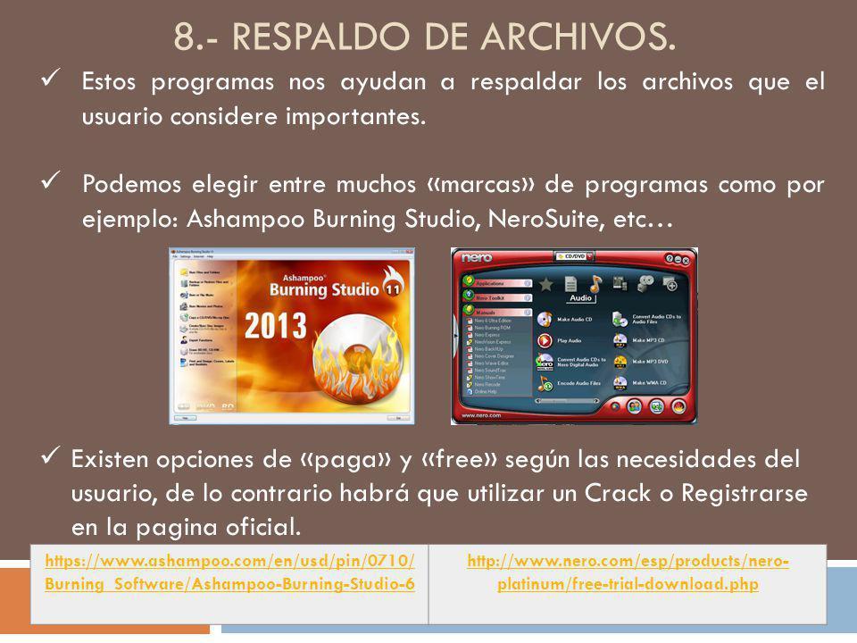 8.- respaldo de archivos. Estos programas nos ayudan a respaldar los archivos que el usuario considere importantes.