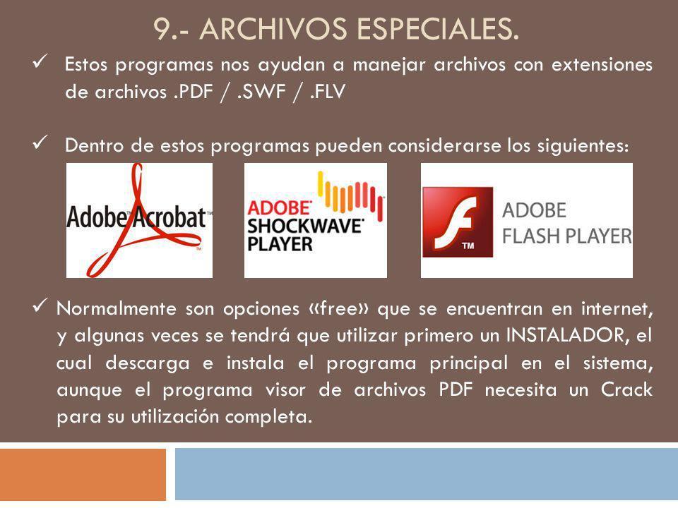 9.- archivos especiales. Estos programas nos ayudan a manejar archivos con extensiones de archivos .PDF / .SWF / .FLV.