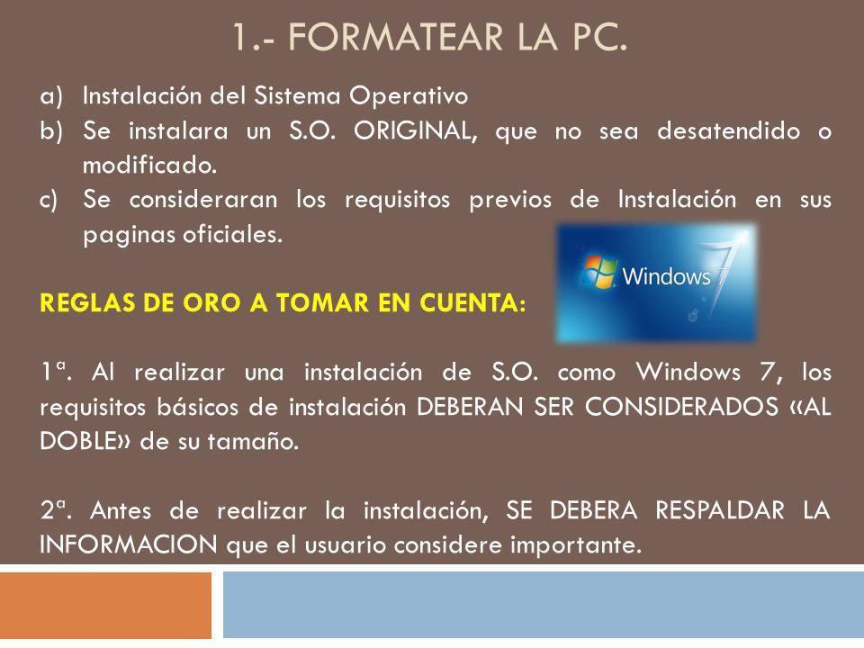 1.- formatear la pc. Instalación del Sistema Operativo