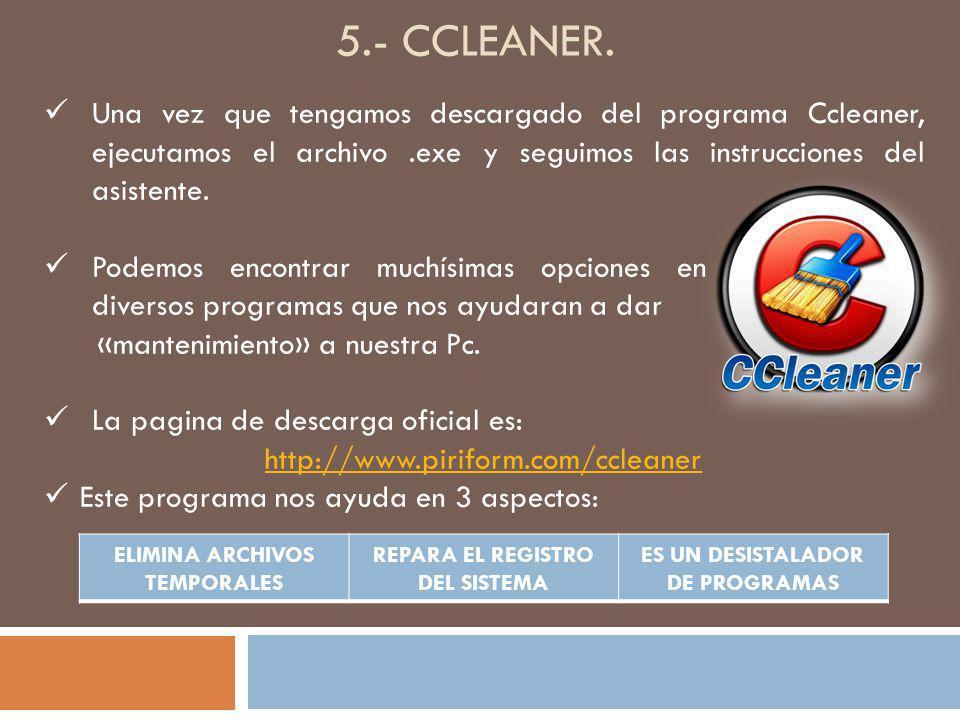 5.- ccleaner. Una vez que tengamos descargado del programa Ccleaner, ejecutamos el archivo .exe y seguimos las instrucciones del asistente.