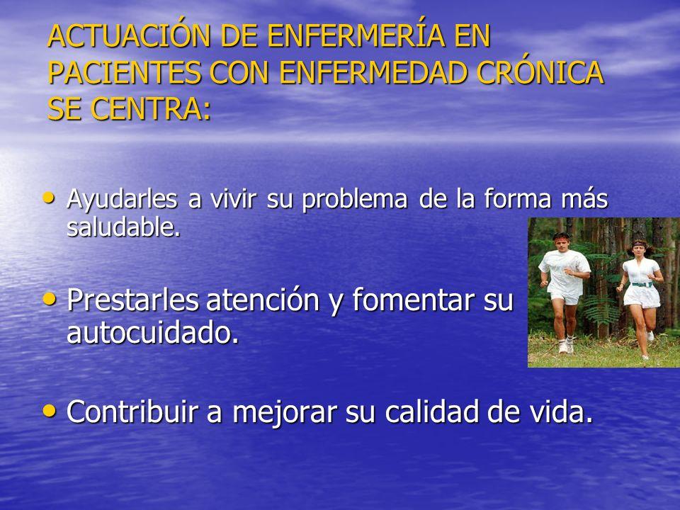 ACTUACIÓN DE ENFERMERÍA EN PACIENTES CON ENFERMEDAD CRÓNICA SE CENTRA: