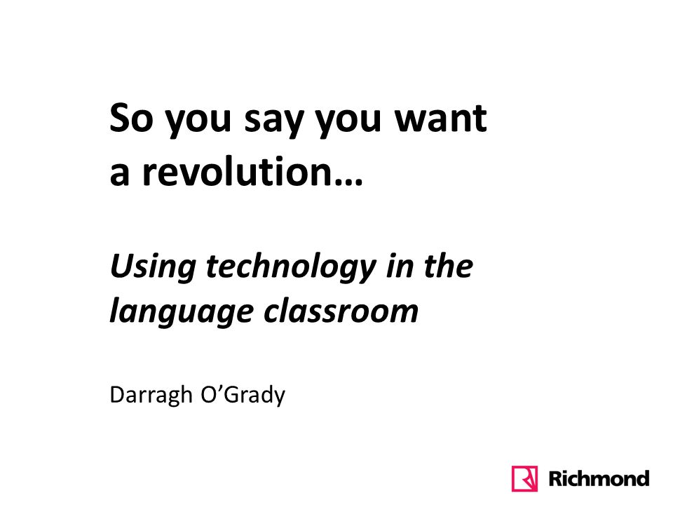 So you say you want a revolution… Using technology in the language classroom
