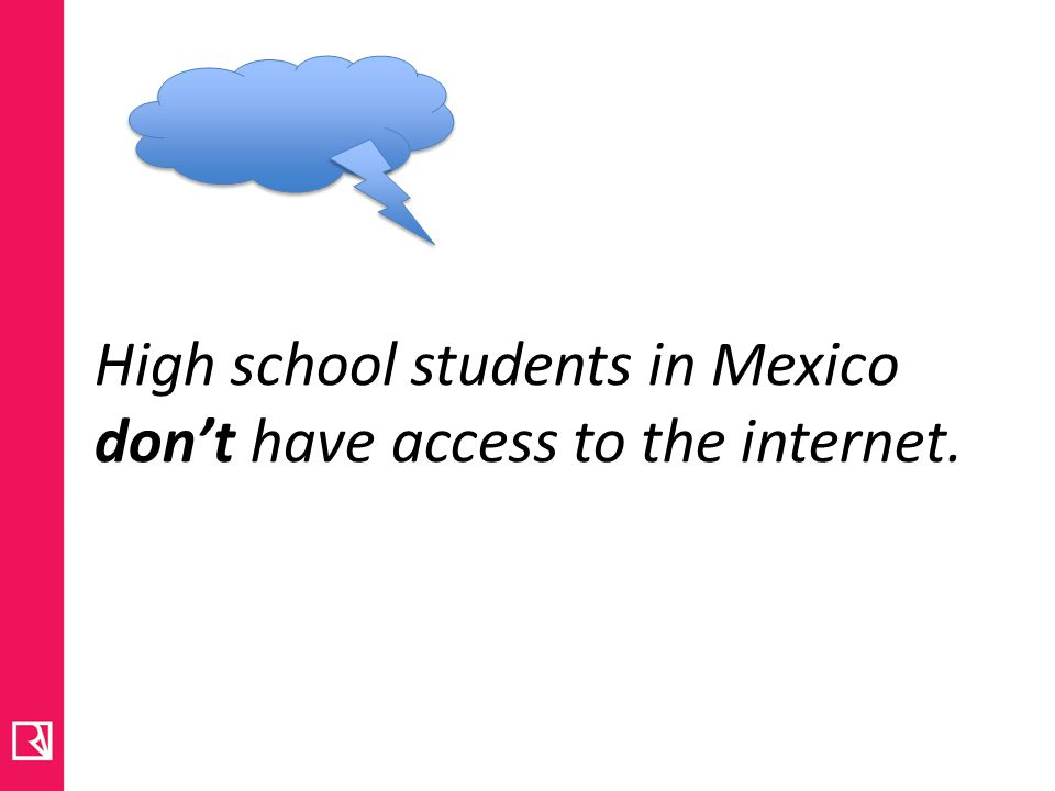 High school students in Mexico don't have access to the internet.