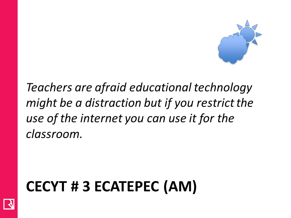 Teachers are afraid educational technology might be a distraction but if you restrict the use of the internet you can use it for the classroom.