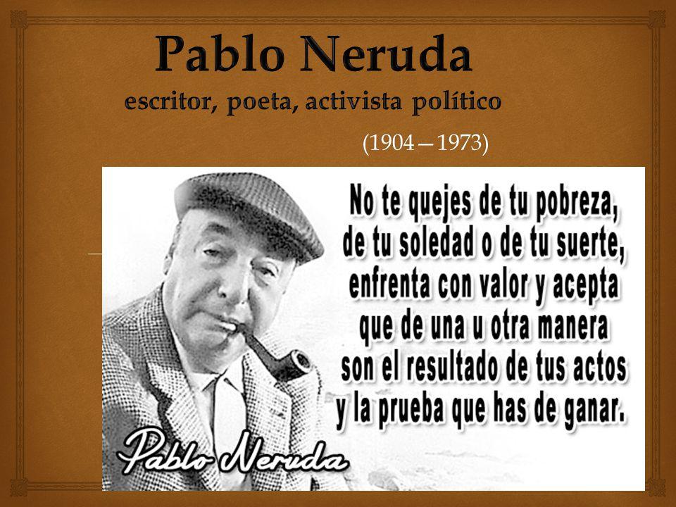 Pablo Neruda escritor, poeta, activista político