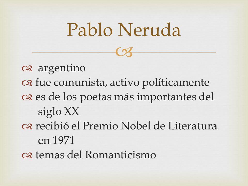 Pablo Neruda argentino fue comunista, activo políticamente