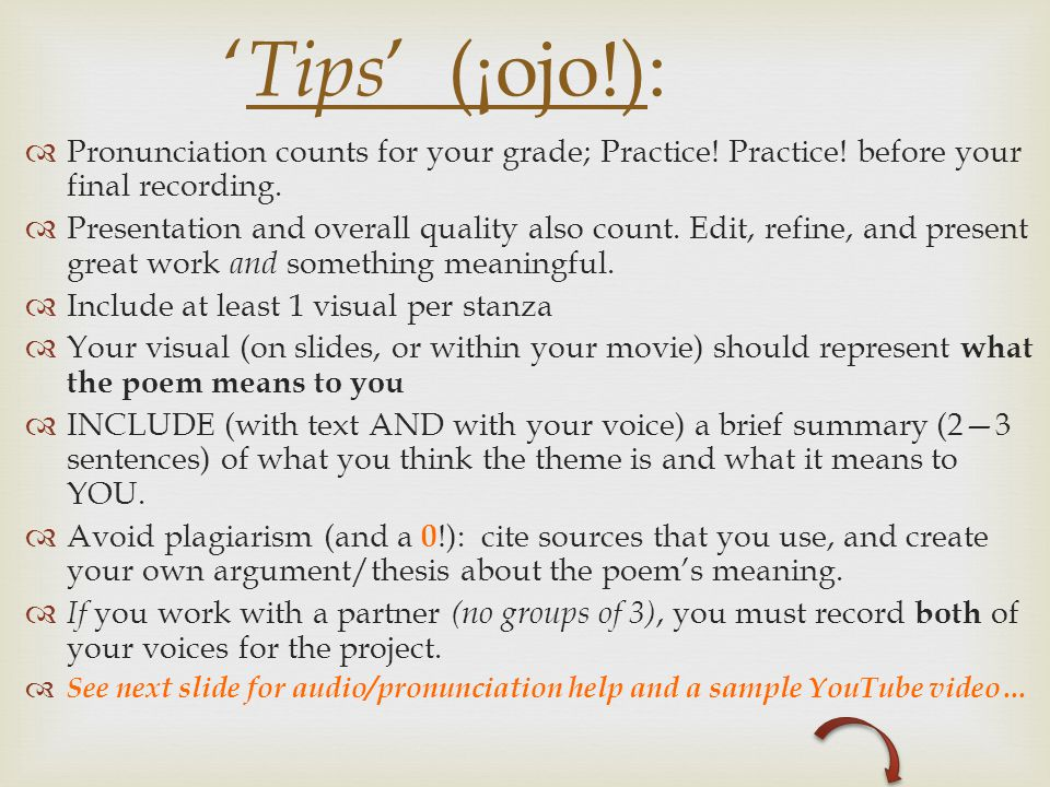'Tips' (¡ojo!): Pronunciation counts for your grade; Practice! Practice! before your final recording.