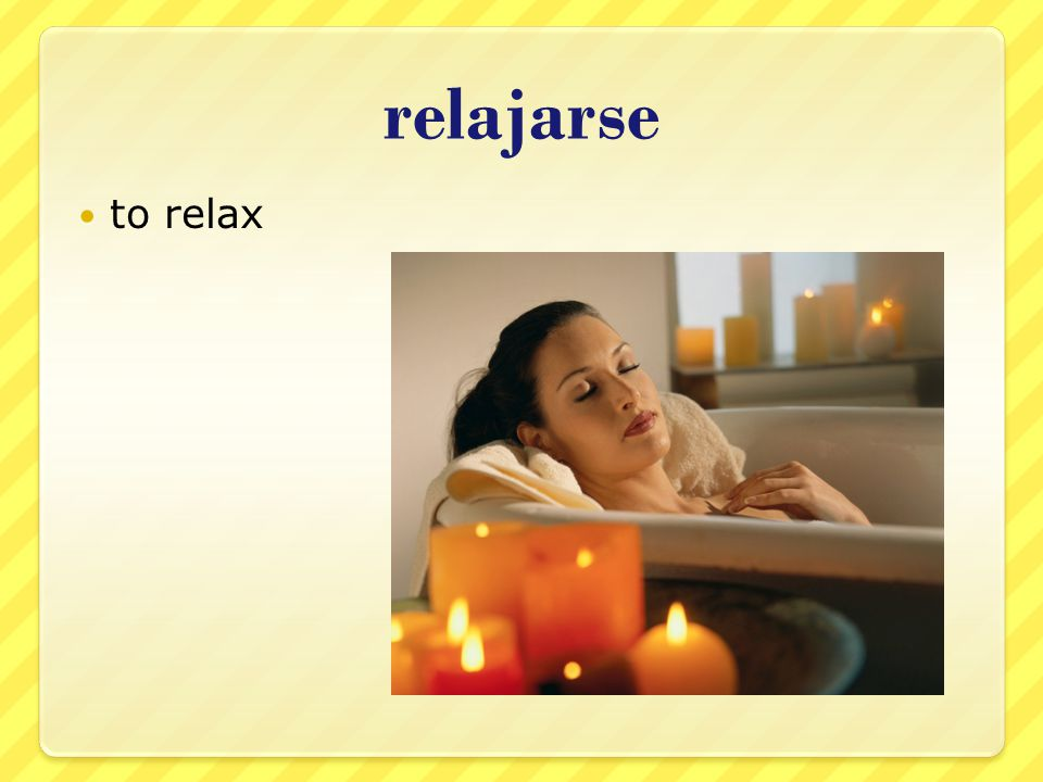 relajarse to relax
