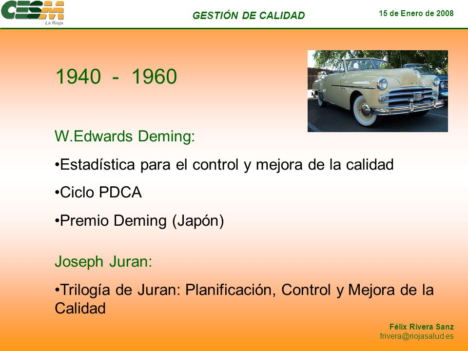 1940 - 1960 W.Edwards Deming: Estadística para el control y mejora de la calidad. Ciclo PDCA. Premio Deming (Japón)