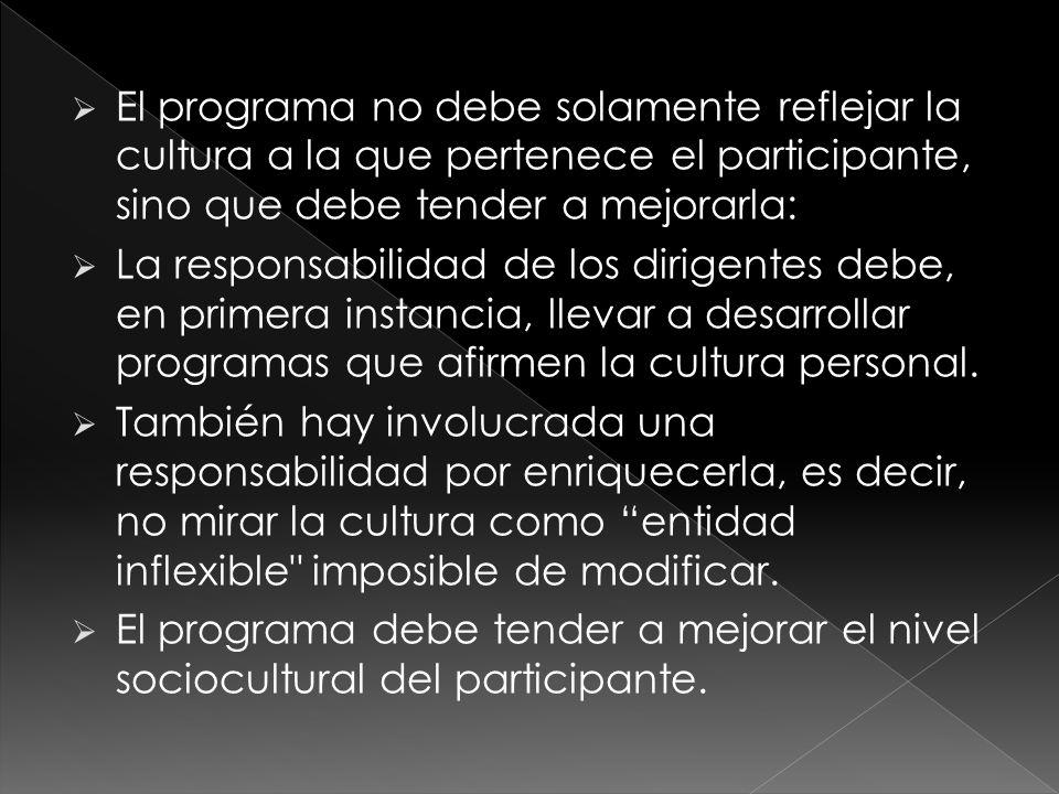 El programa no debe solamente reflejar la cultura a la que pertenece el participante, sino que debe tender a mejorarla: