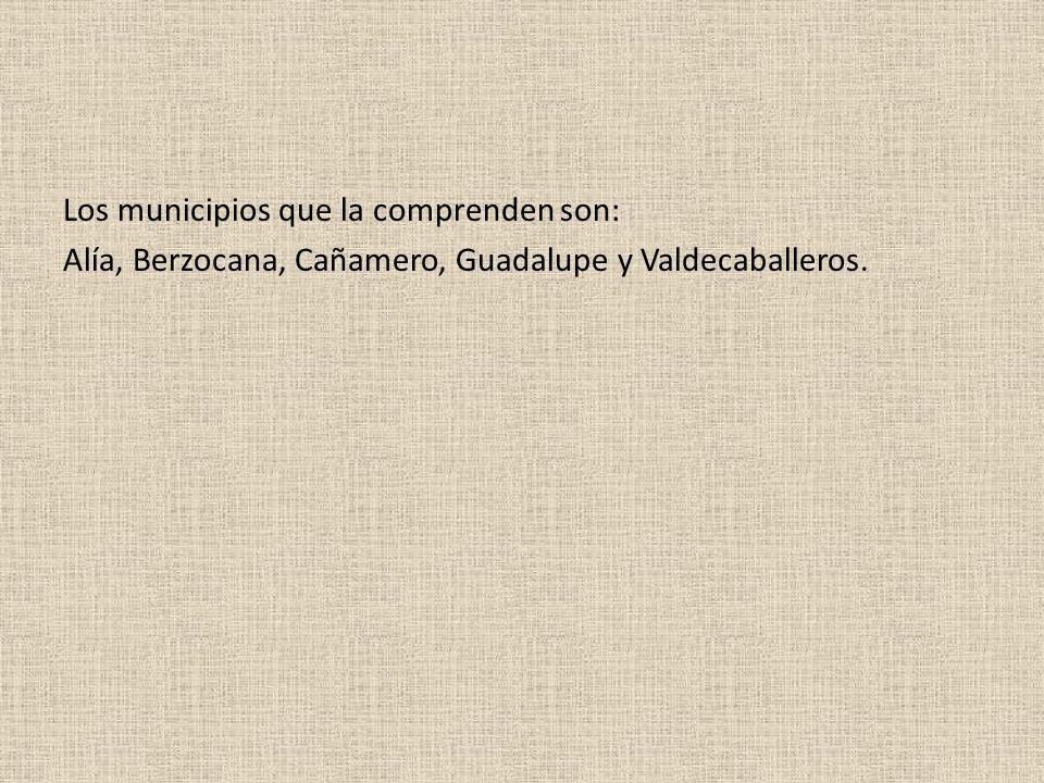 Los municipios que la comprenden son: Alía, Berzocana, Cañamero, Guadalupe y Valdecaballeros.