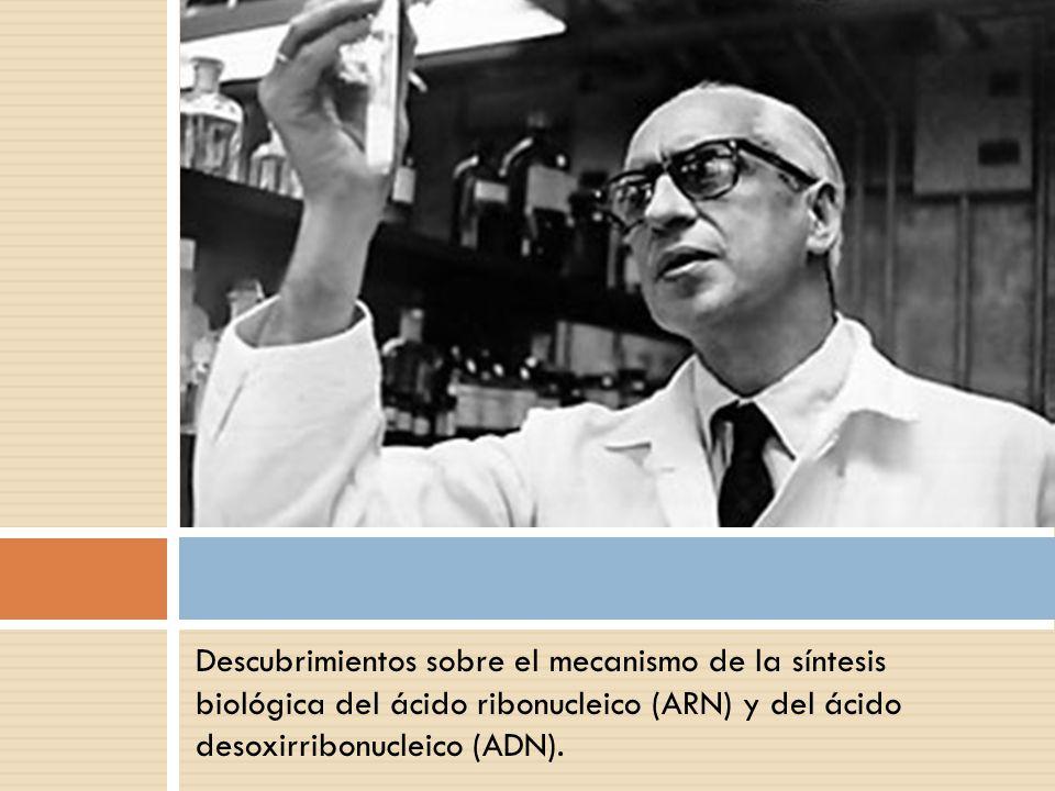 Descubrimientos sobre el mecanismo de la síntesis biológica del ácido ribonucleico (ARN) y del ácido desoxirribonucleico (ADN).