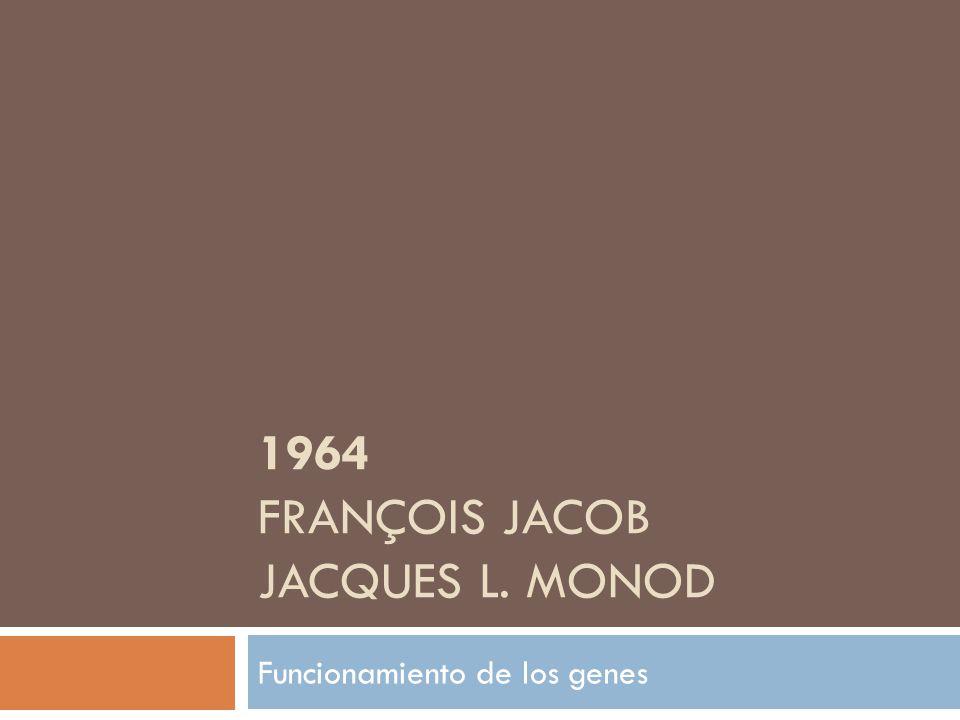 1964 François Jacob Jacques L. Monod