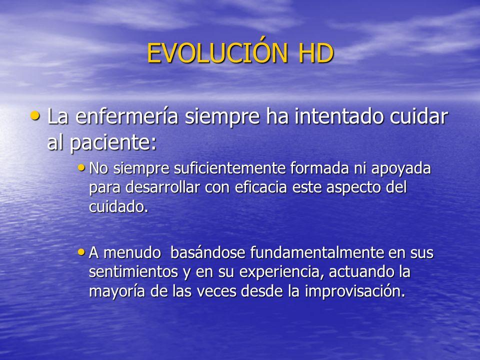 EVOLUCIÓN HD La enfermería siempre ha intentado cuidar al paciente: