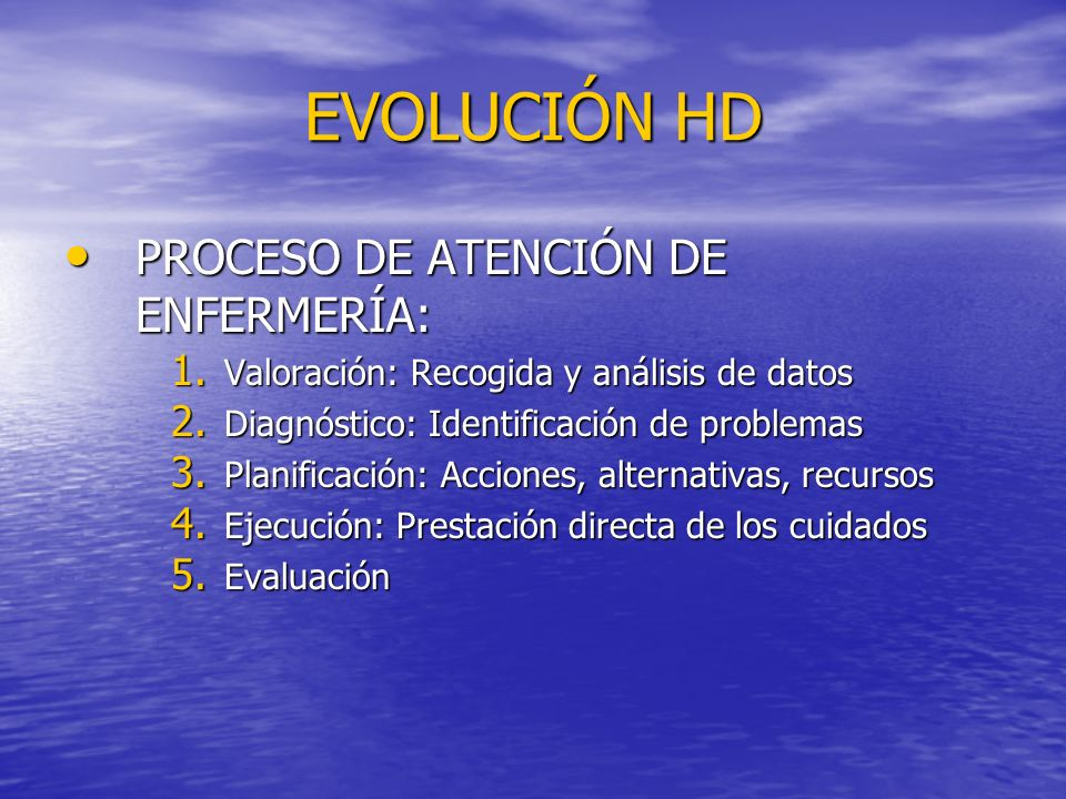 EVOLUCIÓN HD PROCESO DE ATENCIÓN DE ENFERMERÍA: