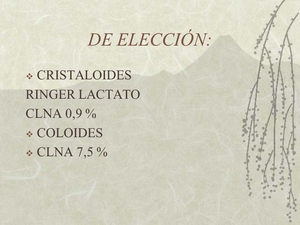 DE ELECCIÓN: CRISTALOIDES RINGER LACTATO CLNA 0,9 % COLOIDES