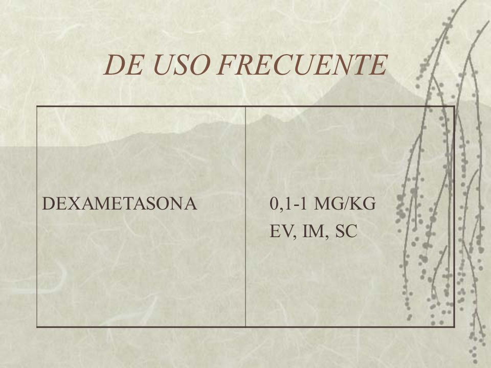 DE USO FRECUENTE DEXAMETASONA 0,1-1 MG/KG EV, IM, SC