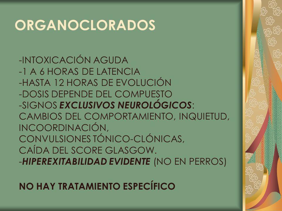ORGANOCLORADOS -INTOXICACIÓN AGUDA -1 A 6 HORAS DE LATENCIA