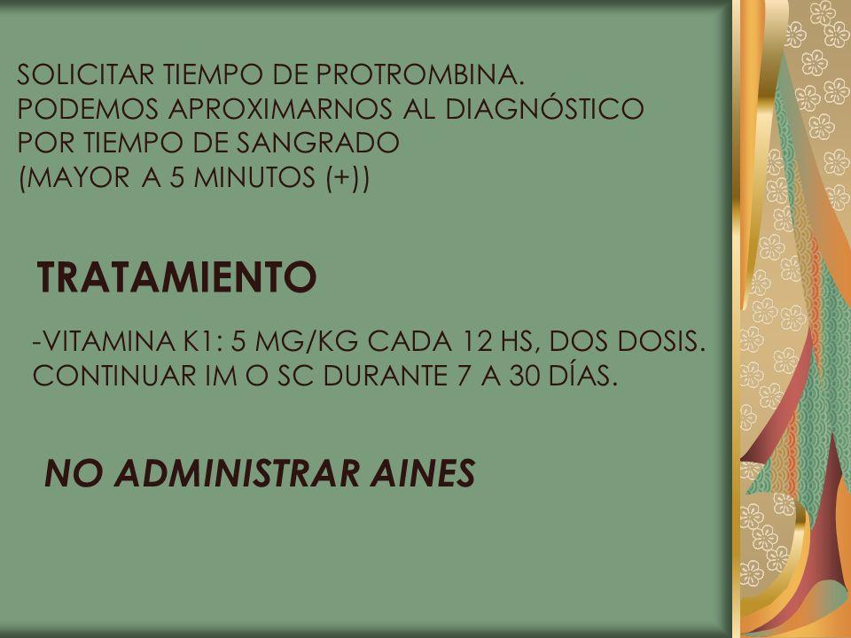TRATAMIENTO NO ADMINISTRAR AINES SOLICITAR TIEMPO DE PROTROMBINA.