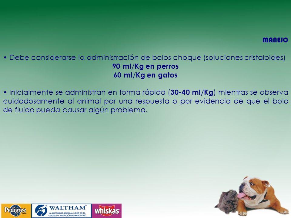 MANEJO • Debe considerarse la administración de bolos choque (soluciones cristaloides) 90 ml/Kg en perros.
