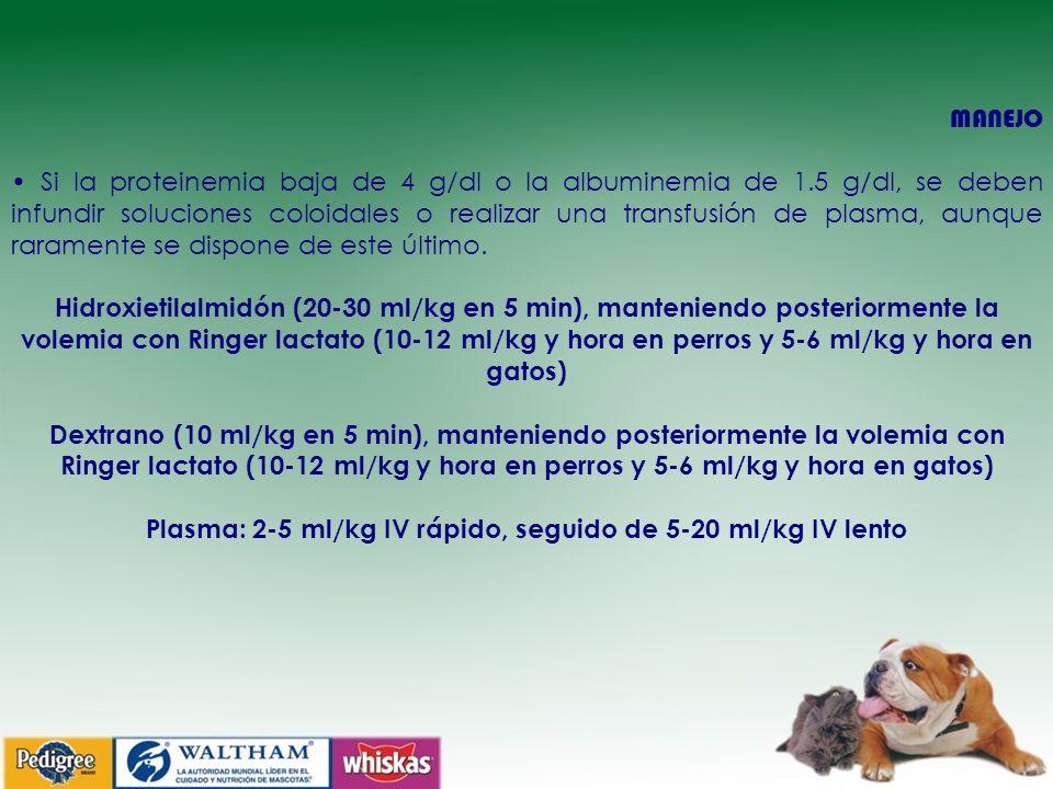 Plasma: 2-5 ml/kg IV rápido, seguido de 5-20 ml/kg IV lento