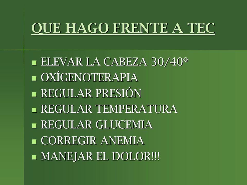QUE HAGO FRENTE A TEC ELEVAR LA CABEZA 30/40º OXÍGENOTERAPIA