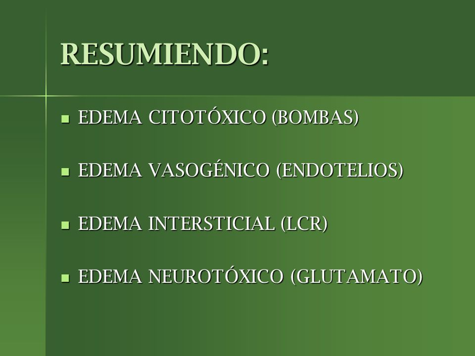 RESUMIENDO: EDEMA CITOTÓXICO (BOMBAS) EDEMA VASOGÉNICO (ENDOTELIOS)