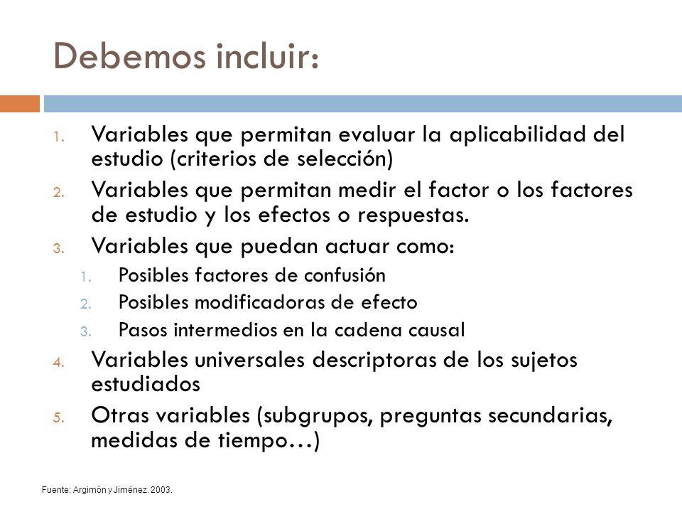 Debemos incluir:Variables que permitan evaluar la aplicabilidad del estudio (criterios de selección)
