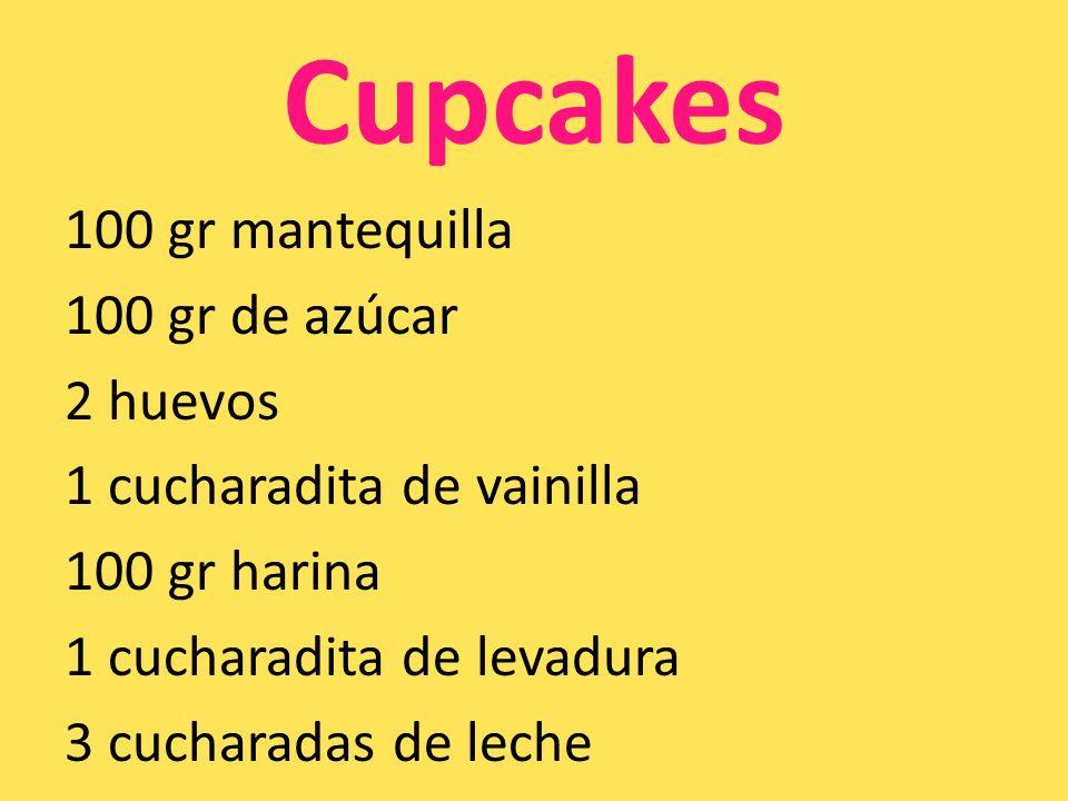 Cupcakes100 gr mantequilla 100 gr de azúcar 2 huevos 1 cucharadita de vainilla 100 gr harina 1 cucharadita de levadura 3 cucharadas de leche