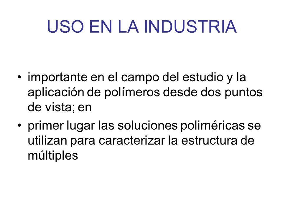 USO EN LA INDUSTRIA importante en el campo del estudio y la aplicación de polímeros desde dos puntos de vista; en.