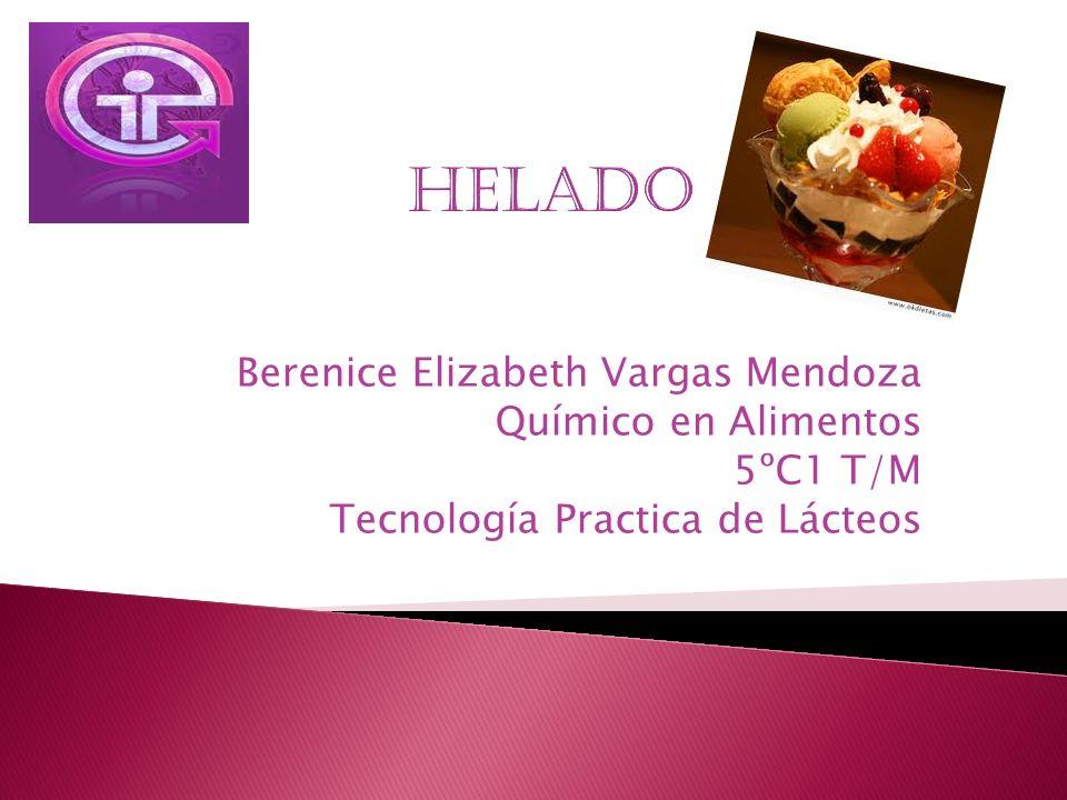 HELADO Berenice Elizabeth Vargas Mendoza Químico en Alimentos 5ºC1 T/M