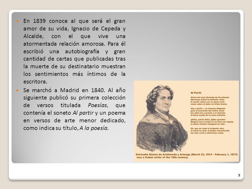En 1839 conoce al que será el gran amor de su vida, Ignacio de Cepeda y Alcalde, con el que vive una atormentada relación amorosa. Para él escribió una autobiografía y gran cantidad de cartas que publicadas tras la muerte de su destinatario muestran los sentimientos más íntimos de la escritora.