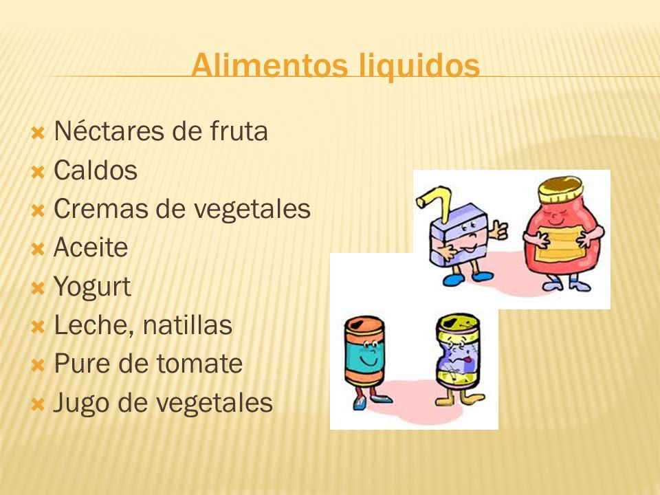 Alimentos liquidos Néctares de fruta Caldos Cremas de vegetales Aceite